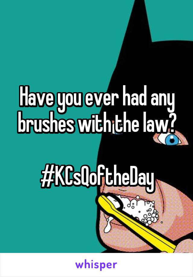 Have you ever had any brushes with the law?  #KCsQoftheDay
