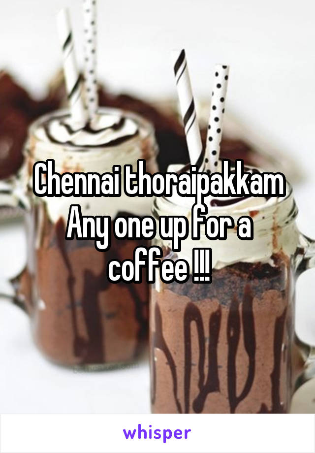 Chennai thoraipakkam Any one up for a coffee !!!