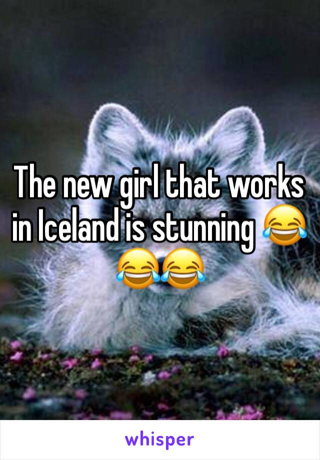 The new girl that works in Iceland is stunning 😂😂😂