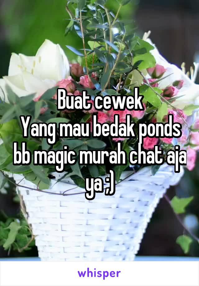 Buat cewek Yang mau bedak ponds bb magic murah chat aja ya ;)