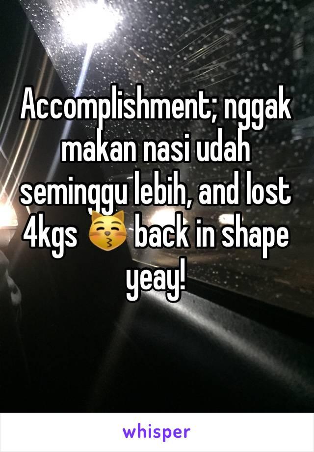 Accomplishment; nggak makan nasi udah seminggu lebih, and lost 4kgs 😽 back in shape yeay!