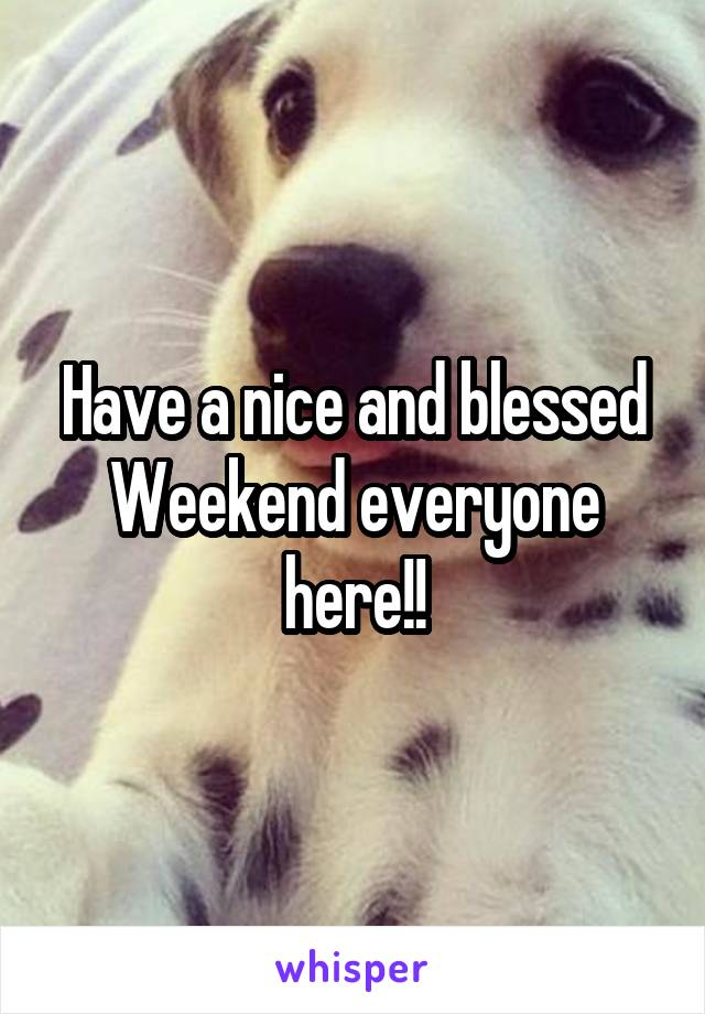 Have a nice and blessed Weekend everyone here!!