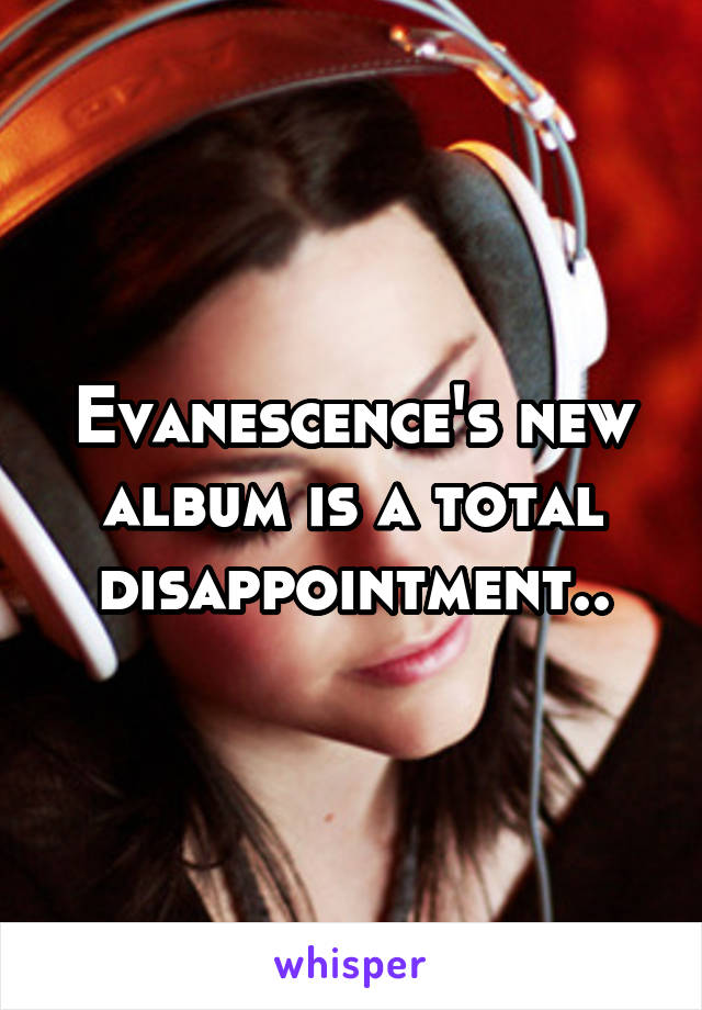 Evanescence's new album is a total disappointment..