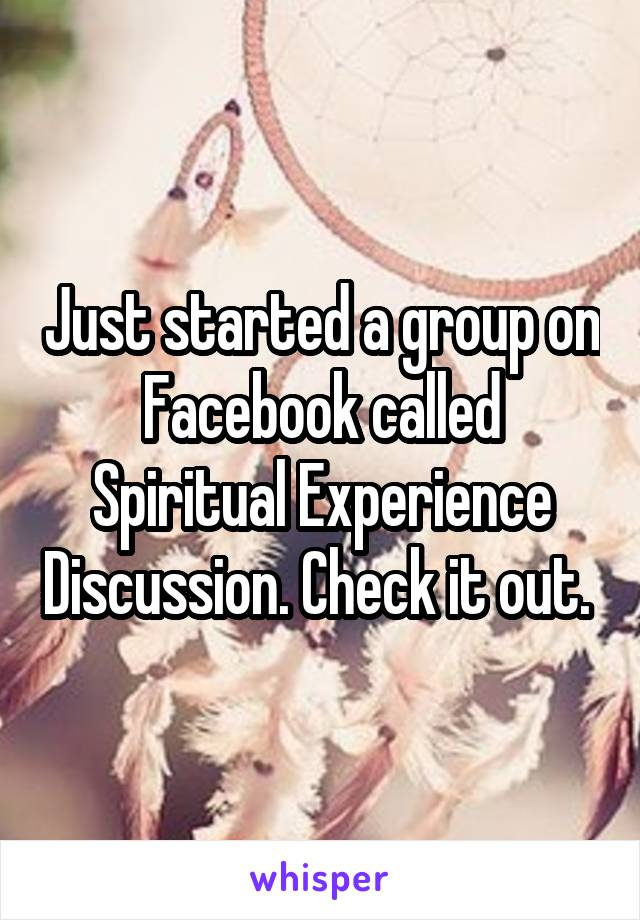 Just started a group on Facebook called Spiritual Experience Discussion. Check it out.