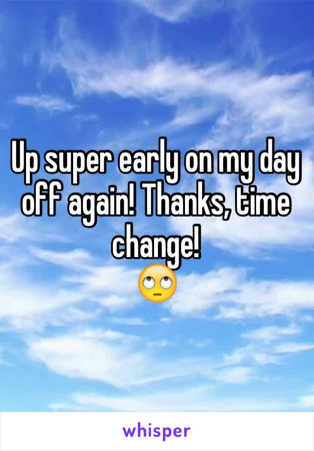 Up super early on my day off again! Thanks, time change!  🙄