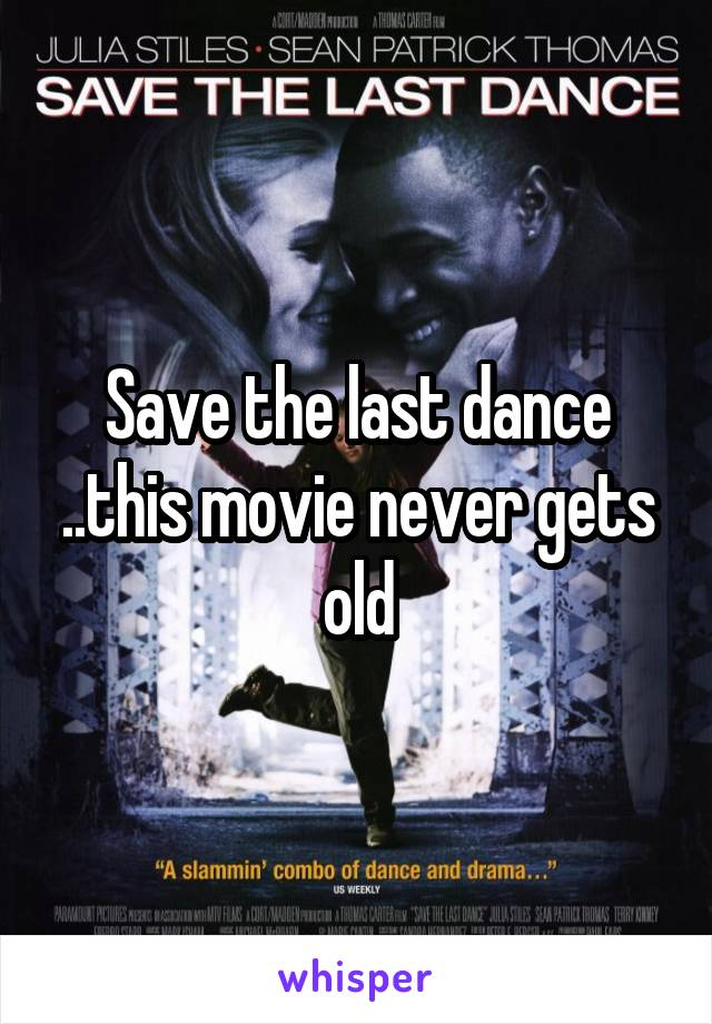 Save the last dance ..this movie never gets old