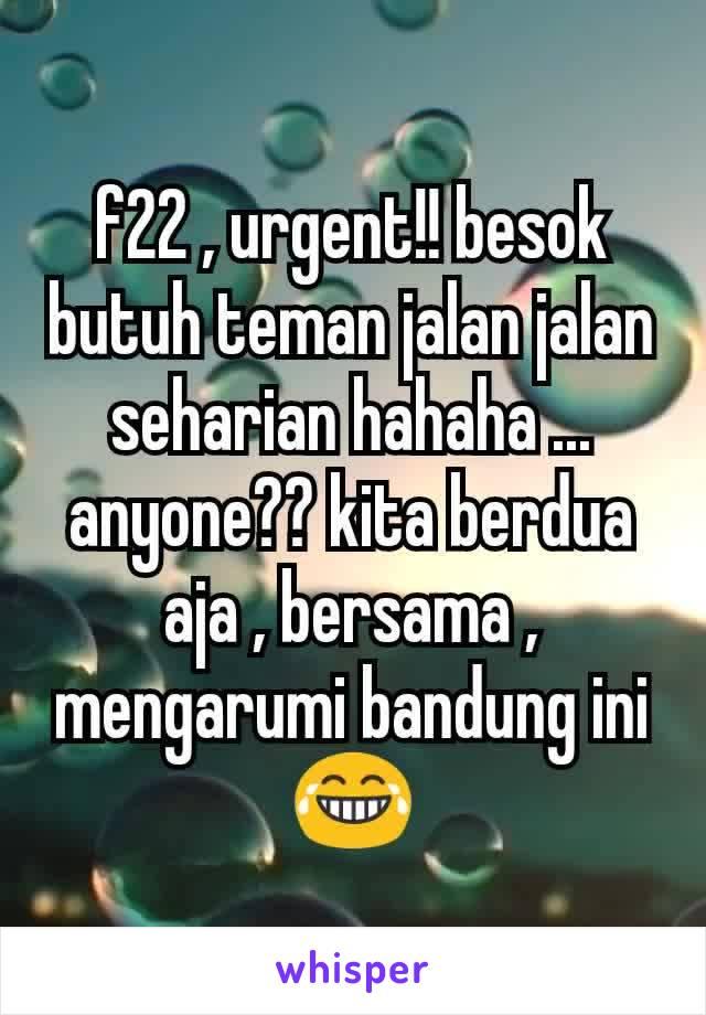 f22 , urgent!! besok butuh teman jalan jalan seharian hahaha ... anyone?? kita berdua aja , bersama , mengarumi bandung ini 😂