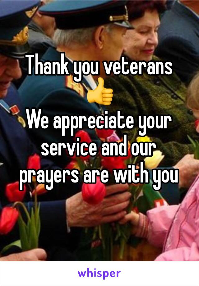 Thank you veterans  👍 We appreciate your  service and our prayers are with you