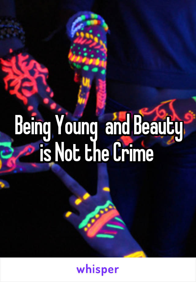 Being Young  and Beauty is Not the Crime