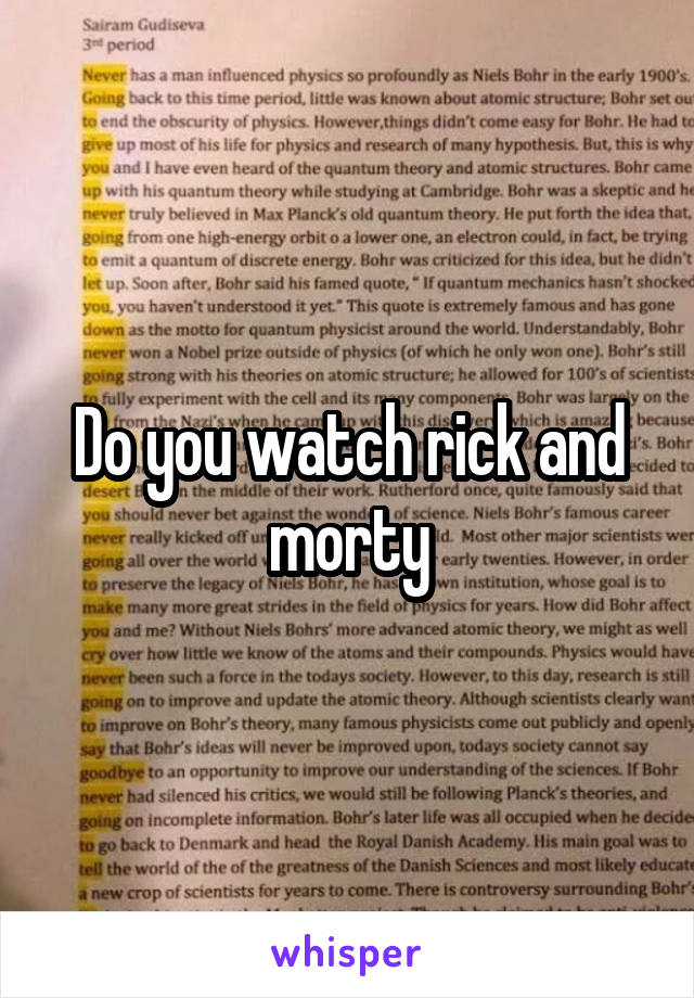 Do you watch rick and morty