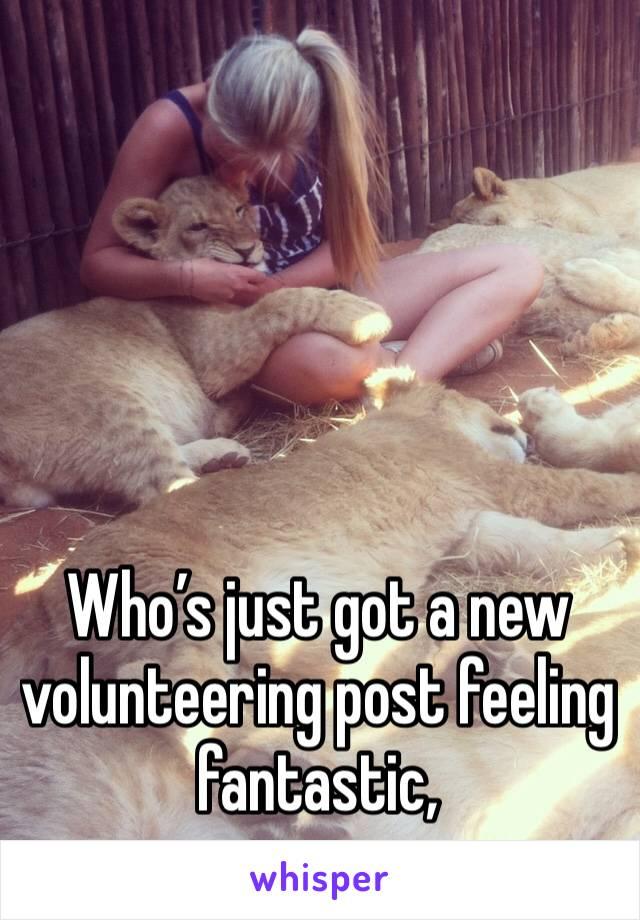 Who's just got a new volunteering post feeling fantastic,