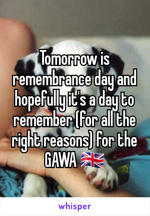 Tomorrow is remembrance day and hopefully it's a day to remember (for all the right reasons) for the GAWA 🇬🇧
