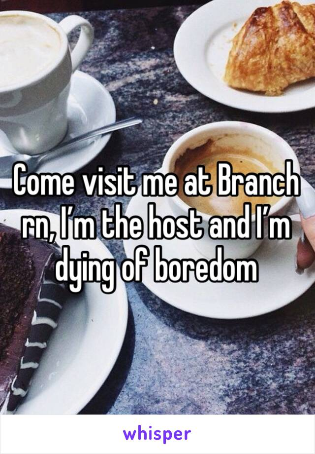 Come visit me at Branch rn, I'm the host and I'm dying of boredom
