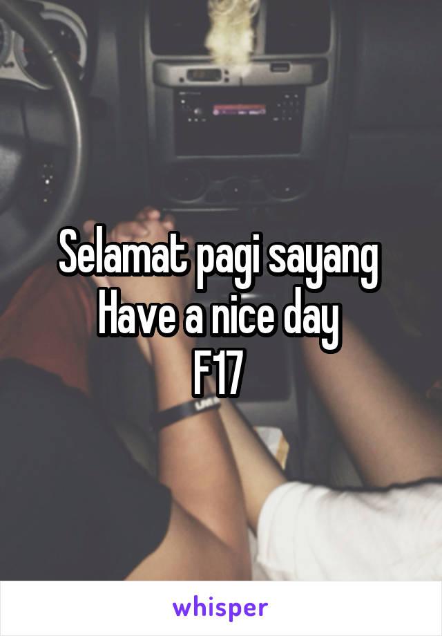 Selamat pagi sayang  Have a nice day  F17