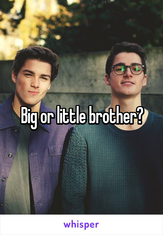 Big or little brother?
