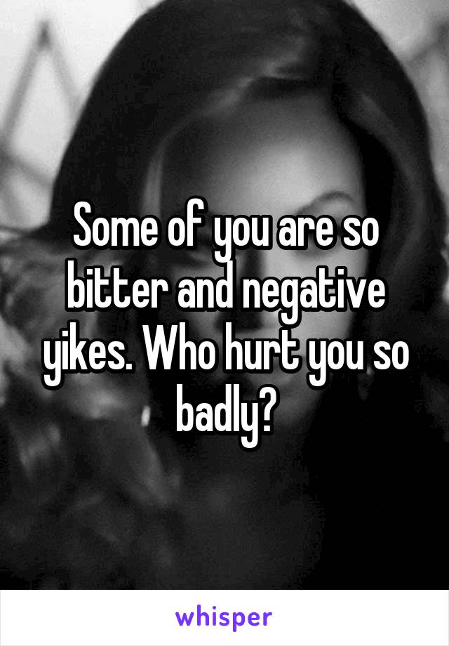 Some of you are so bitter and negative yikes. Who hurt you so badly?