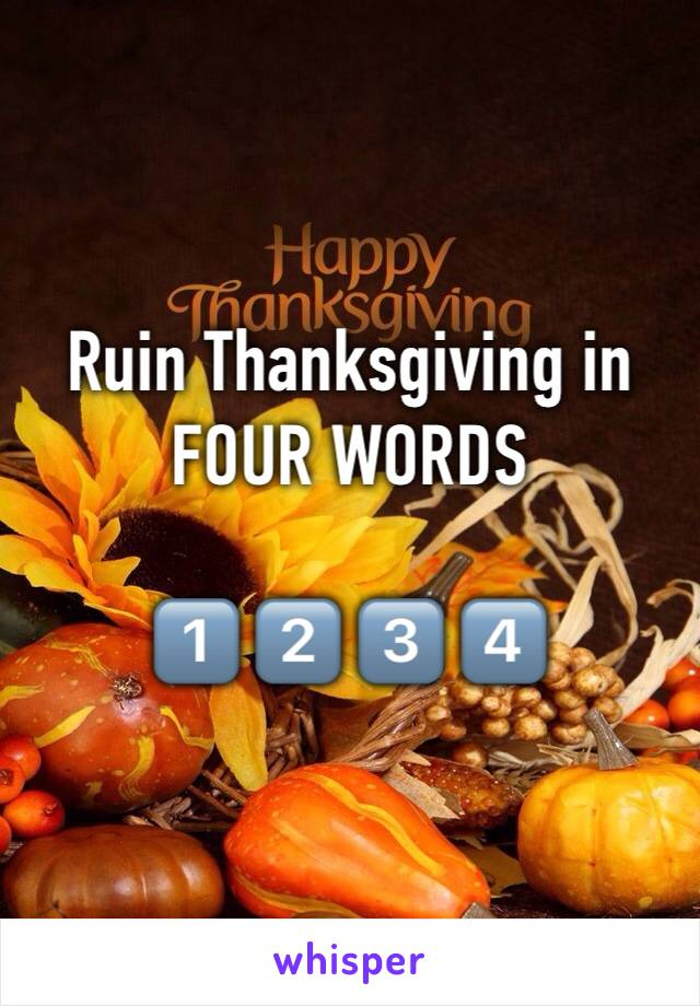 Ruin Thanksgiving in FOUR WORDS  1️⃣ 2️⃣ 3️⃣ 4️⃣