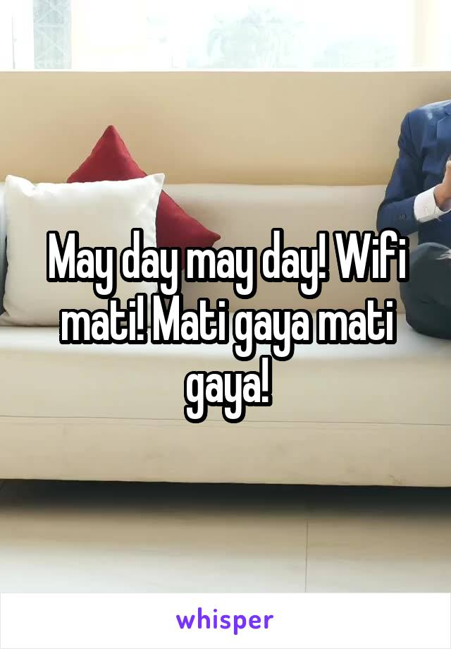 May day may day! Wifi mati! Mati gaya mati gaya!