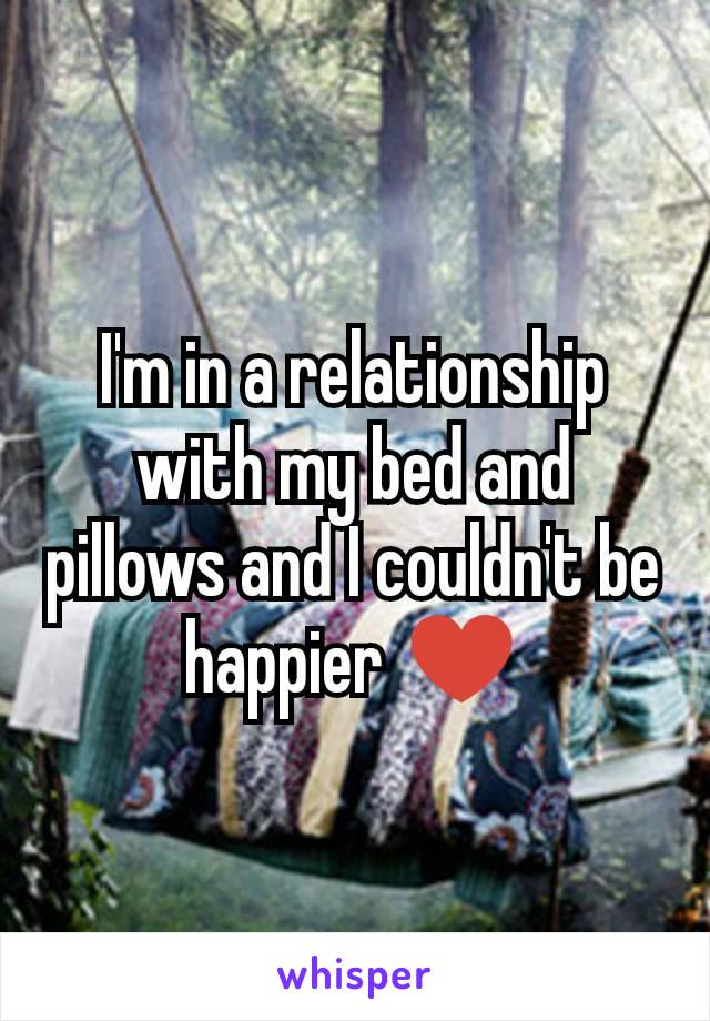 I'm in a relationship with my bed and pillows and I couldn't be happier ♥️
