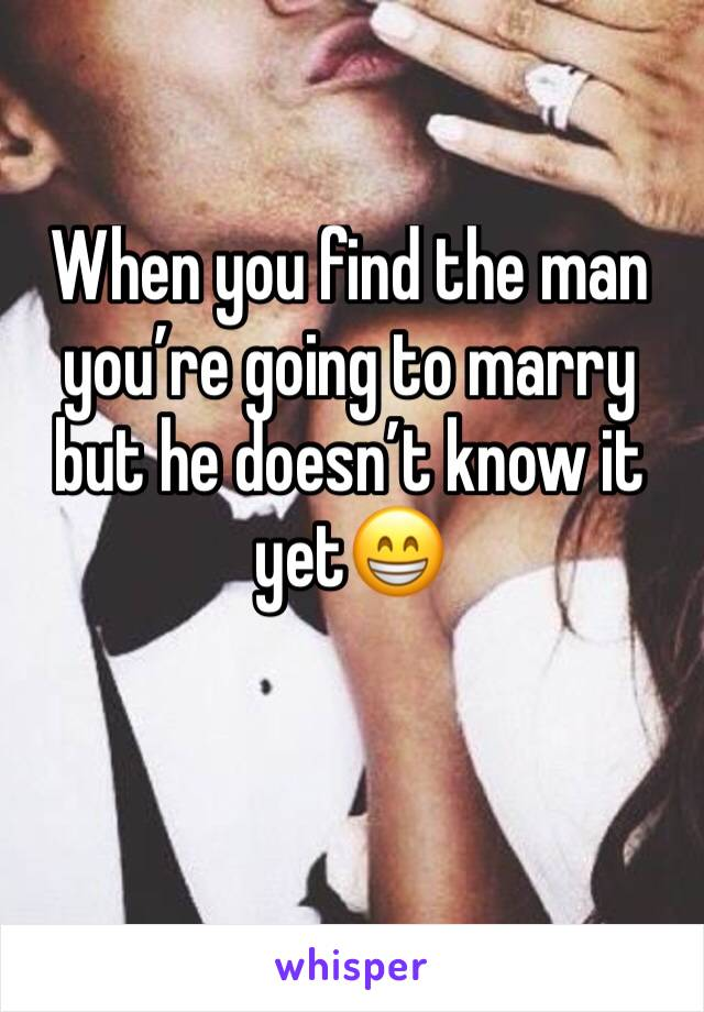 When you find the man you're going to marry but he doesn't know it yet😁
