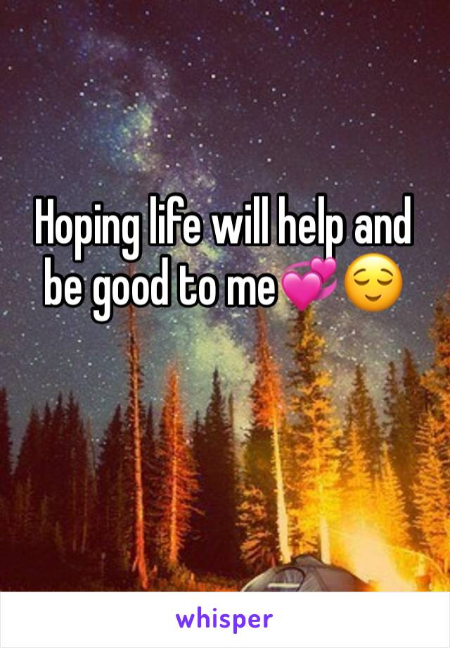 Hoping life will help and be good to me💞😌