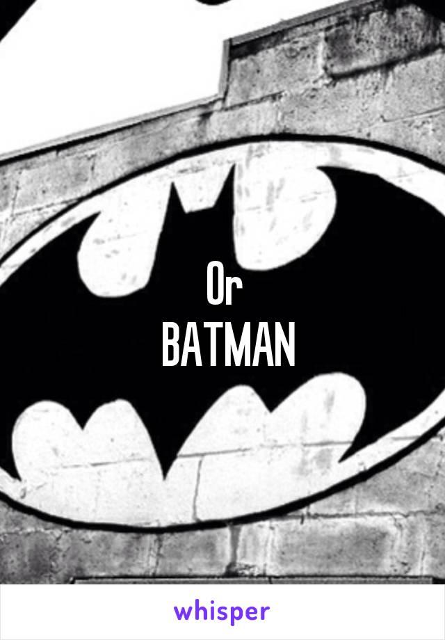 Or  BATMAN