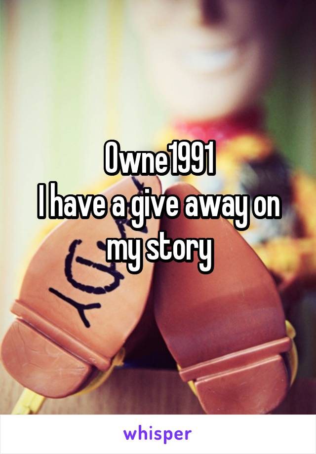 Owne1991 I have a give away on my story