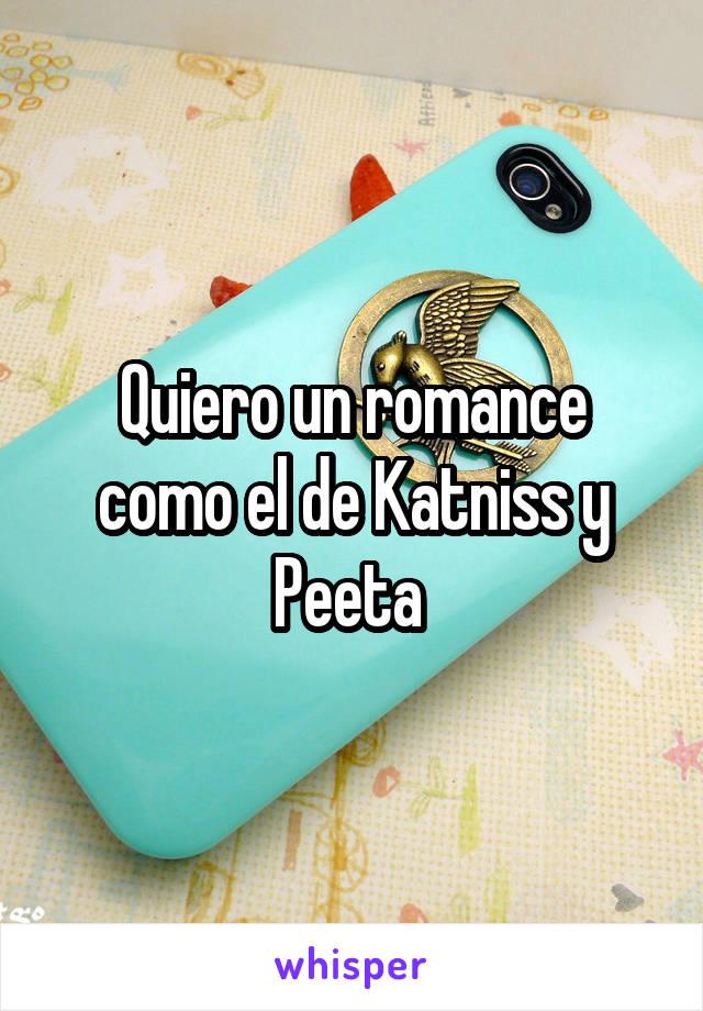 Quiero un romance como el de Katniss y Peeta