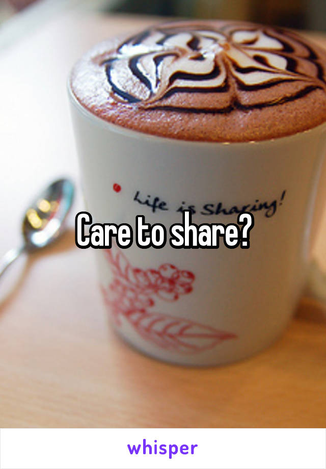 Care to share?