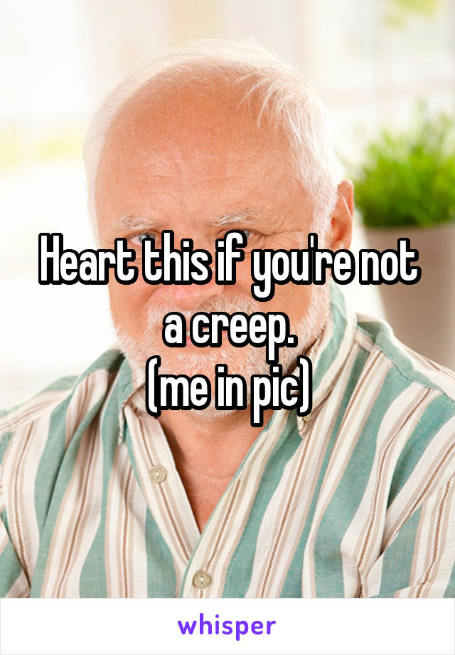 Heart this if you're not a creep. (me in pic)