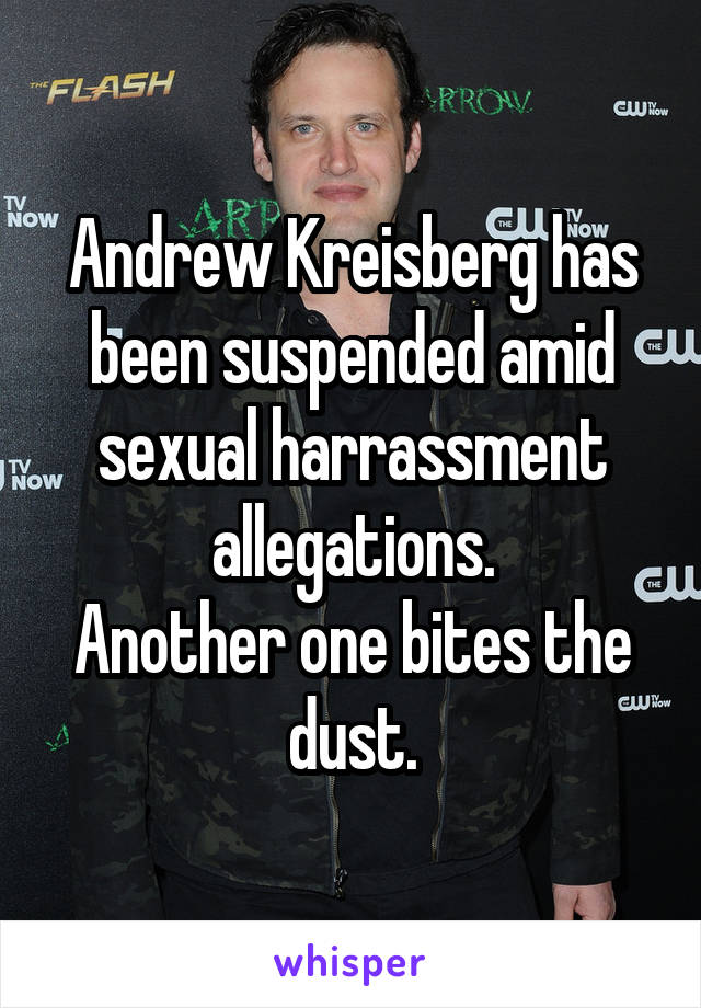 Andrew Kreisberg has been suspended amid sexual harrassment allegations. Another one bites the dust.