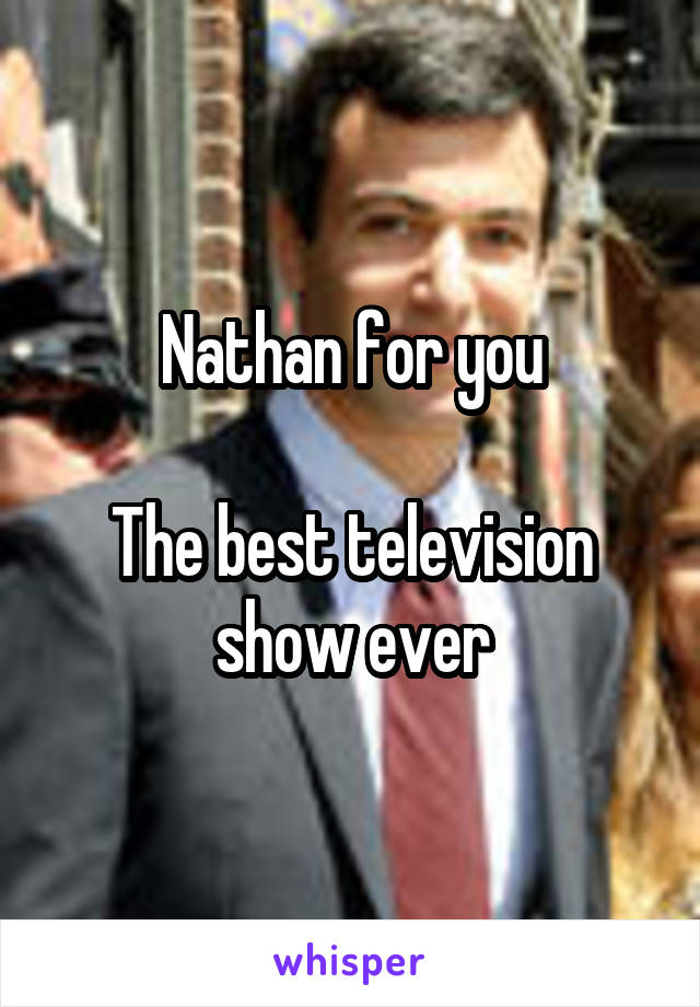 Nathan for you  The best television show ever