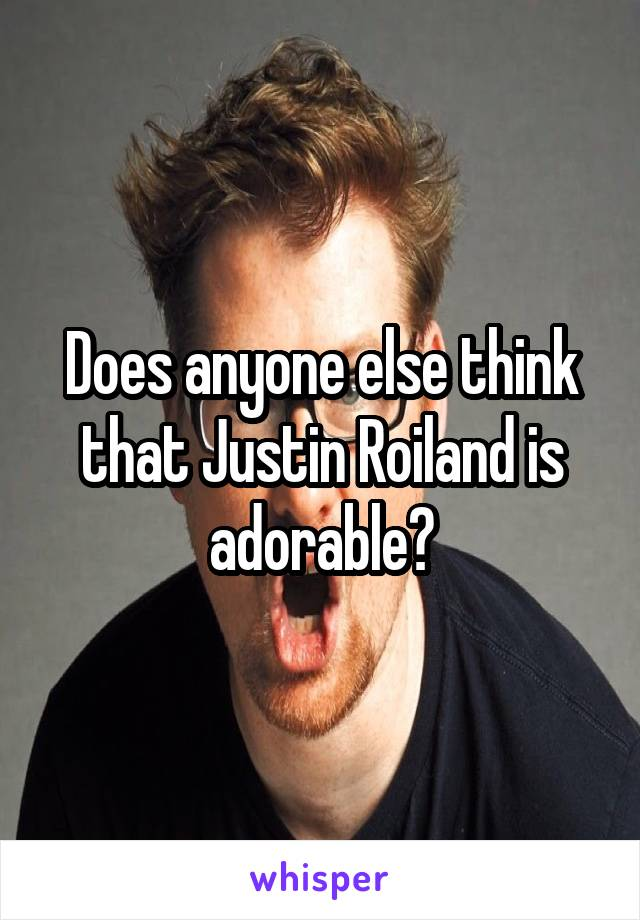 Does anyone else think that Justin Roiland is adorable?