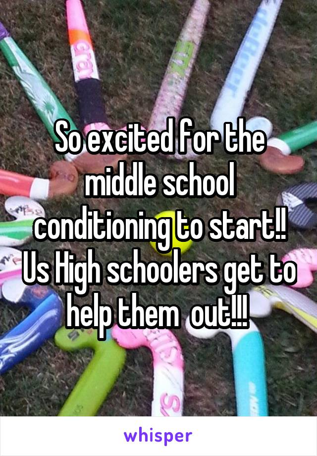 So excited for the middle school conditioning to start!! Us High schoolers get to help them  out!!!