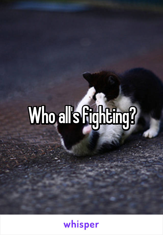 Who all's fighting?