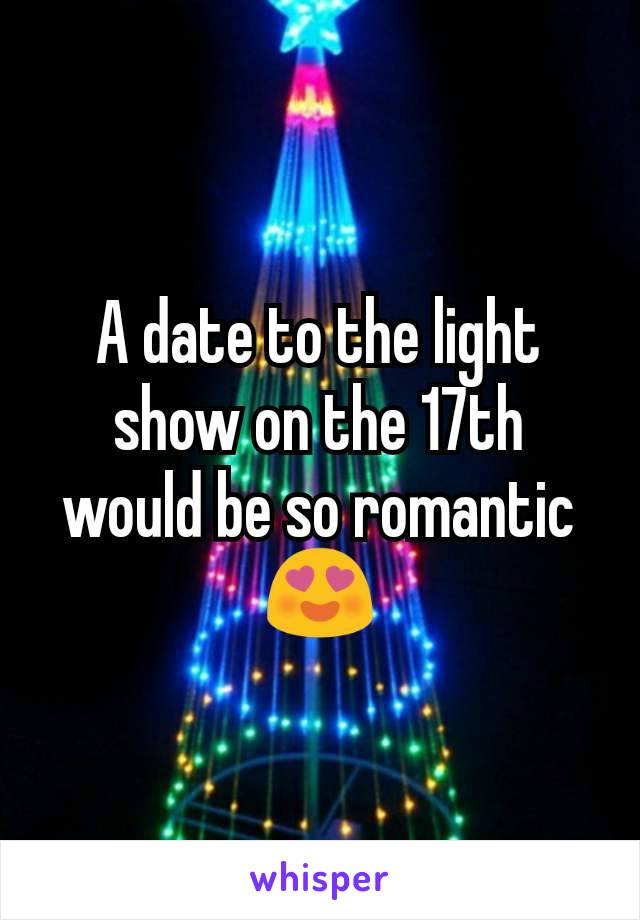 A date to the light show on the 17th would be so romantic 😍