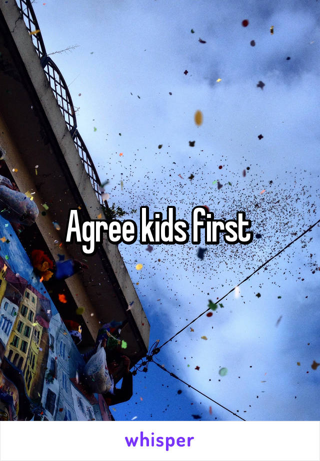 Agree kids first