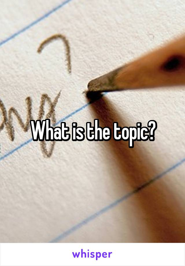 What is the topic?