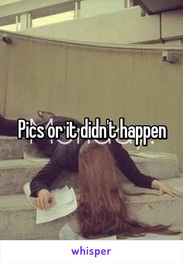 Pics or it didn't happen