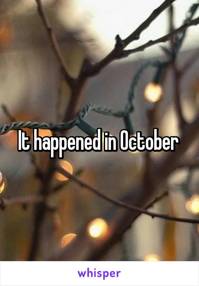 It happened in October