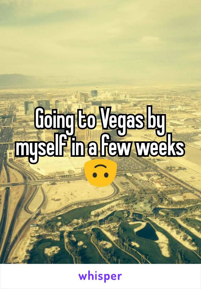 Going to Vegas by myself in a few weeks🙃