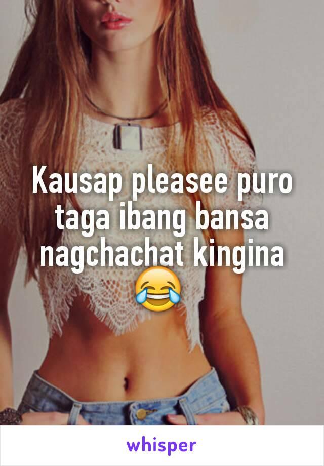 Kausap pleasee puro taga ibang bansa nagchachat kingina 😂
