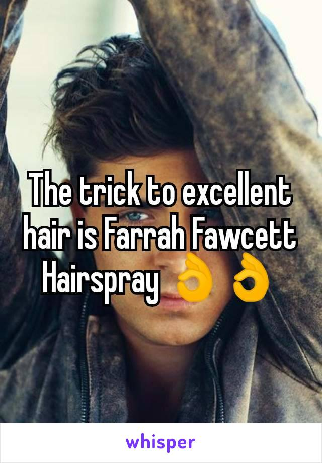 The trick to excellent hair is Farrah Fawcett Hairspray 👌👌