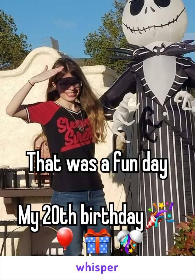 That was a fun day  My 20th birthday🎉🎈🎁🎊