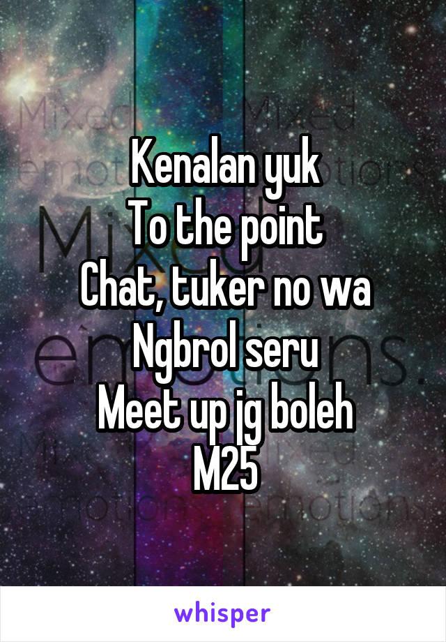 Kenalan yuk To the point Chat, tuker no wa Ngbrol seru Meet up jg boleh M25