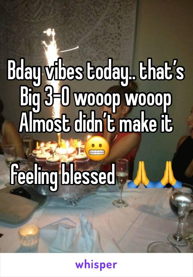 Bday vibes today.. that's Big 3-0 wooop wooop Almost didn't make it 😬  feeling blessed   🙏🙏