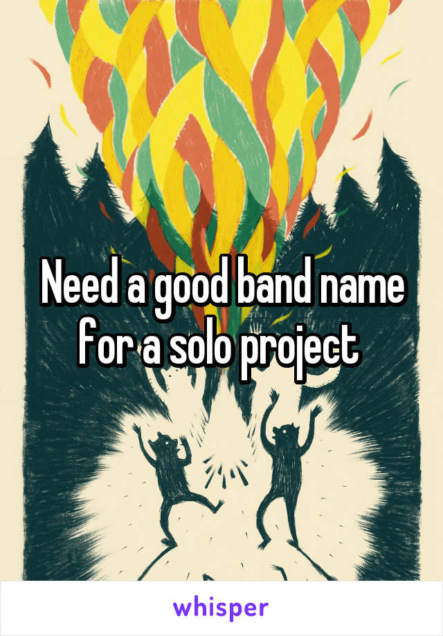Need a good band name for a solo project