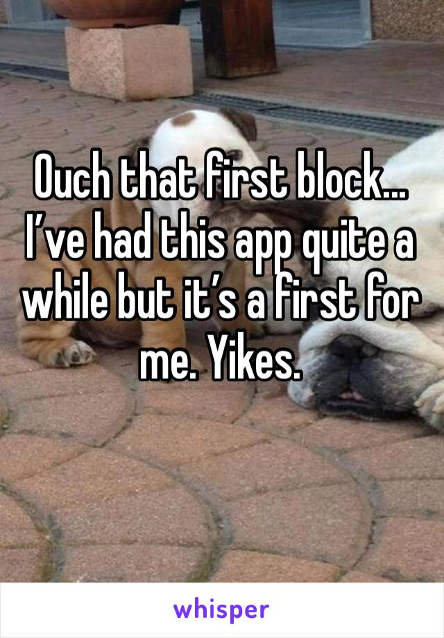 Ouch that first block... I've had this app quite a while but it's a first for me. Yikes.