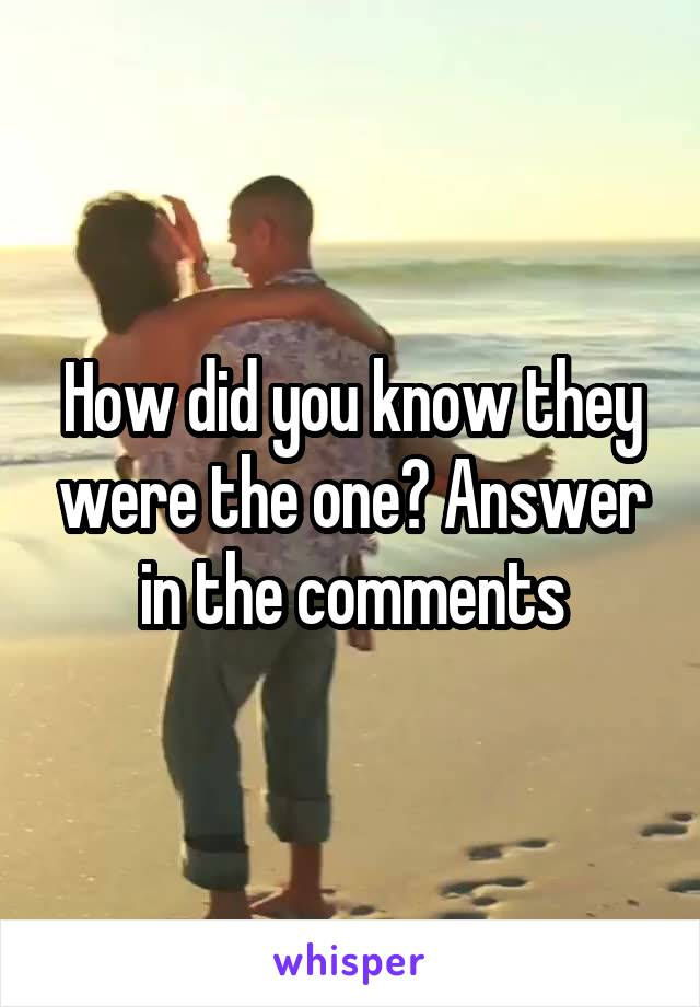 How did you know they were the one? Answer in the comments