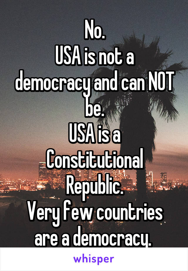 No. USA is not a democracy and can NOT be. USA is a Constitutional Republic. Very few countries are a democracy.